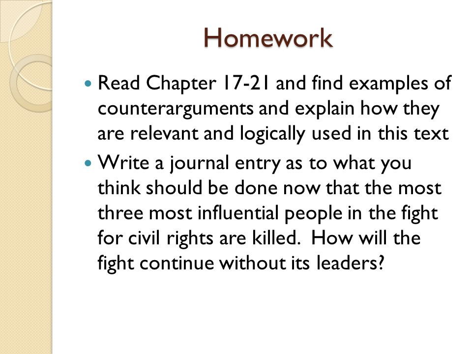 Homework Read Chapter 17-21 and find examples of counterarguments and explain how they are relevant and logically used in this text.