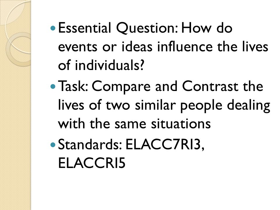 Essential Question: How do events or ideas influence the lives of individuals