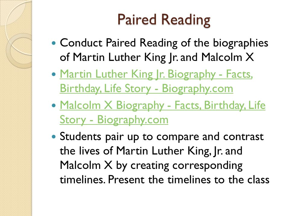 Paired Reading Conduct Paired Reading of the biographies of Martin Luther King Jr. and Malcolm X.