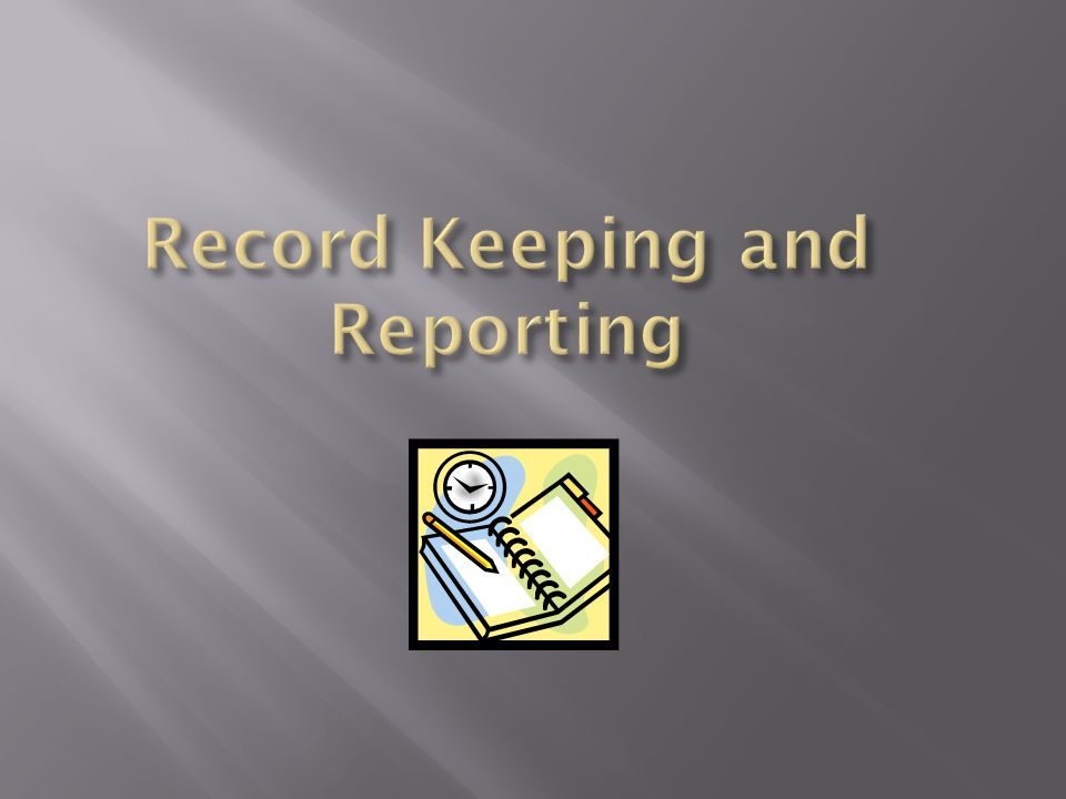 Record Keeping and Reporting