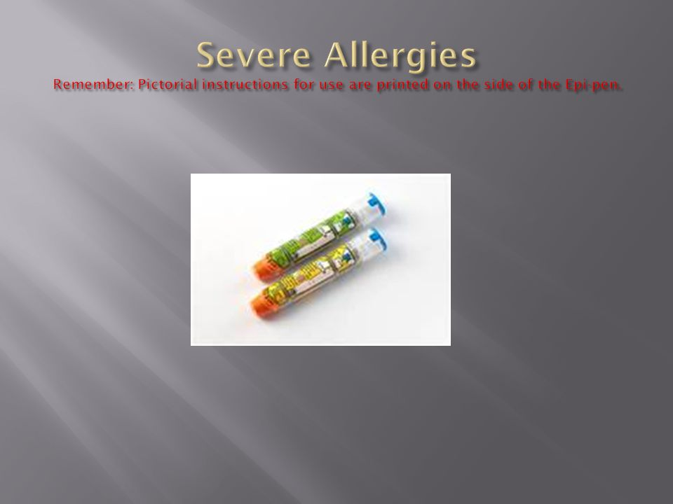 Severe Allergies Remember: Pictorial instructions for use are printed on the side of the Epi-pen.