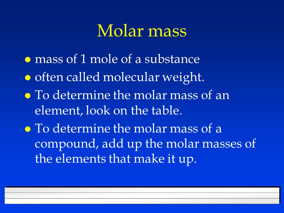 Molar mass mass of 1 mole of a substance
