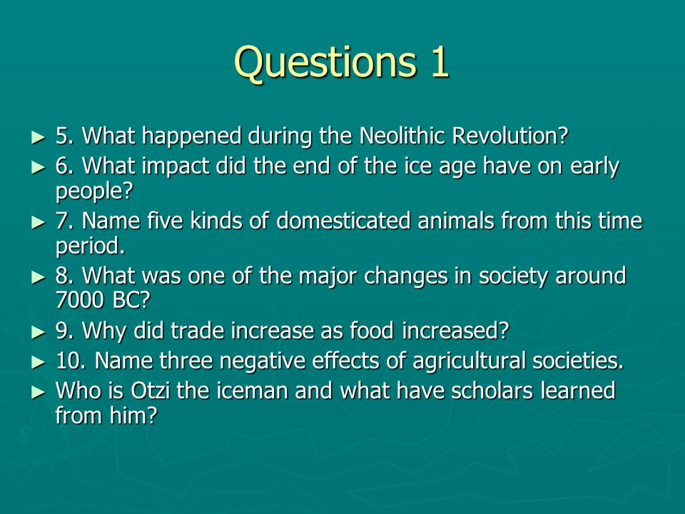 Questions 1 5. What happened during the Neolithic Revolution