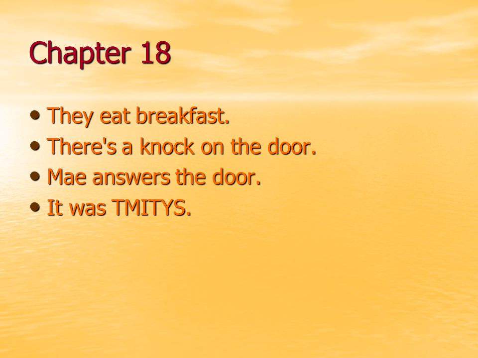Chapter 18 They eat breakfast. There s a knock on the door.