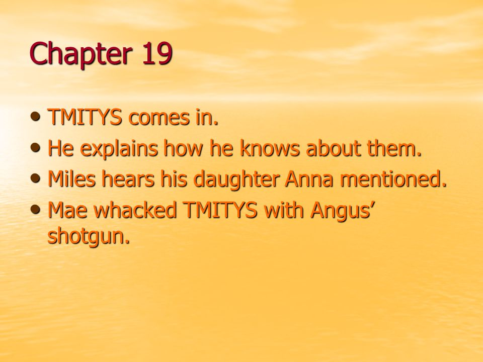 Chapter 19 TMITYS comes in. He explains how he knows about them.
