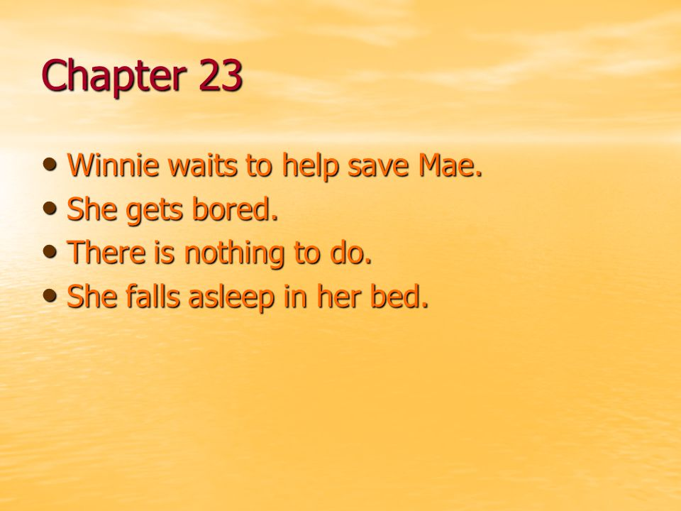Chapter 23 Winnie waits to help save Mae. She gets bored.