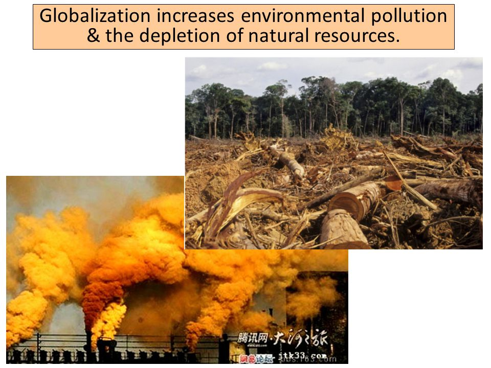 Globalization increases environmental pollution & the depletion of natural resources.