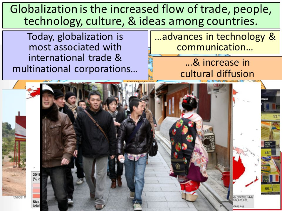 Globalization is the increased flow of trade, people, technology, culture, & ideas among countries.