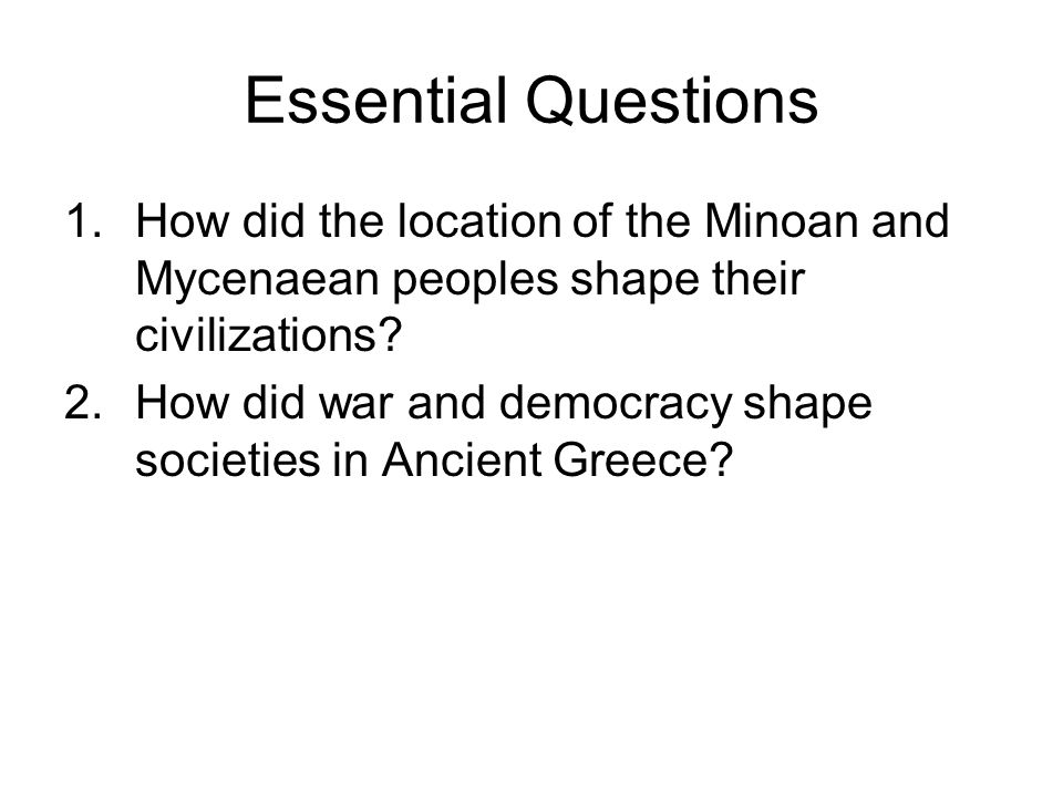 Essential Questions How did the location of the Minoan and Mycenaean peoples shape their civilizations