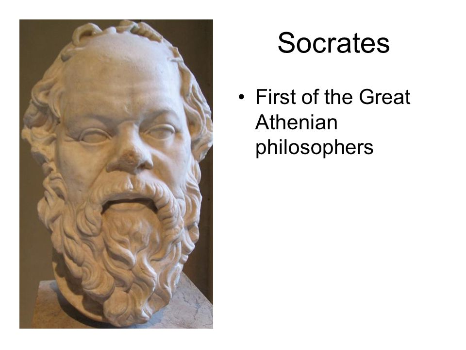 Socrates First of the Great Athenian philosophers