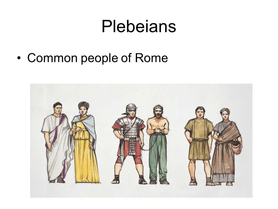 Plebeians Common people of Rome