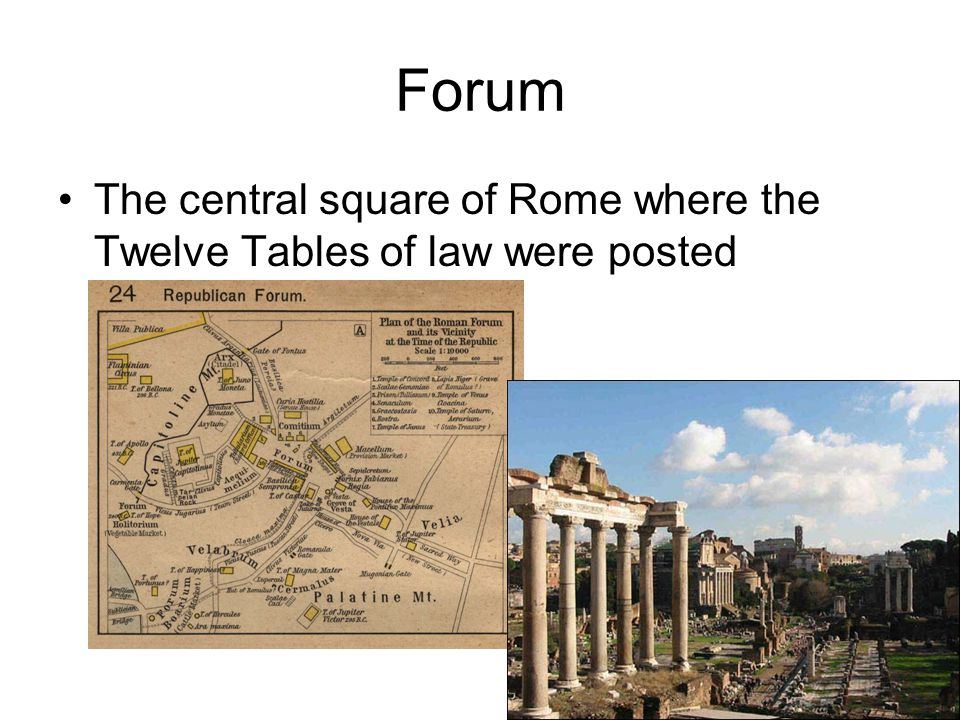 Forum The central square of Rome where the Twelve Tables of law were posted