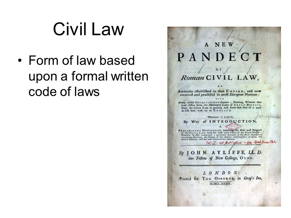 Civil Law Form of law based upon a formal written code of laws