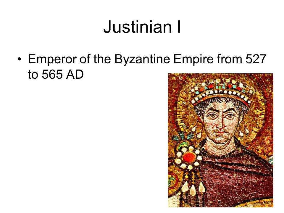 Justinian I Emperor of the Byzantine Empire from 527 to 565 AD