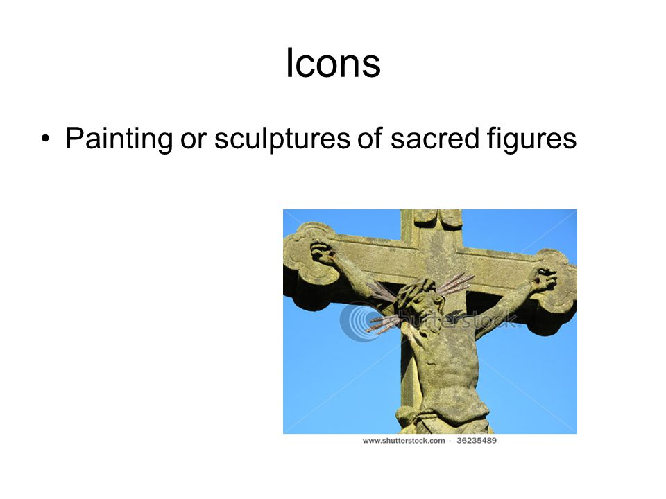 Icons Painting or sculptures of sacred figures