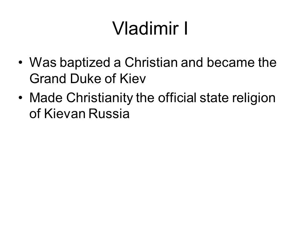 Vladimir I Was baptized a Christian and became the Grand Duke of Kiev