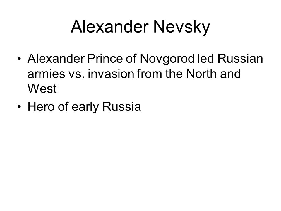 Alexander Nevsky Alexander Prince of Novgorod led Russian armies vs. invasion from the North and West.