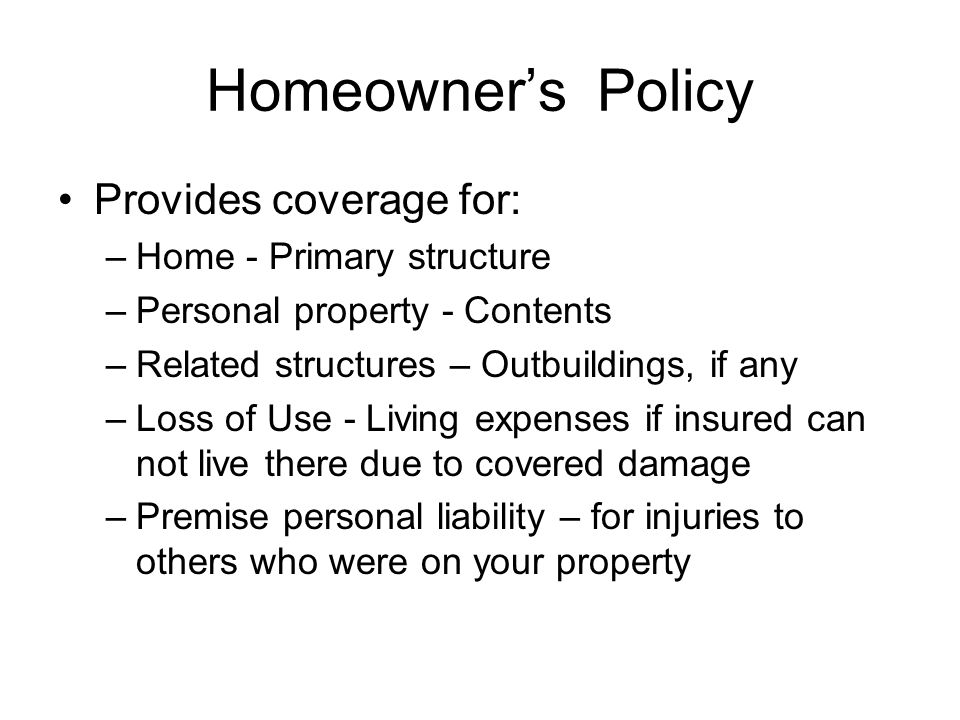 Homeowner's Policy Provides coverage for: Home - Primary structure
