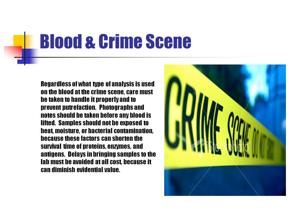 Blood & Crime Scene Regardless of what type of analysis is used