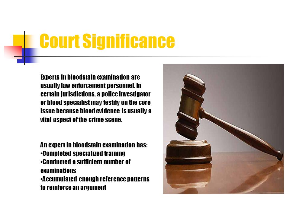 Court Significance Experts in bloodstain examination are