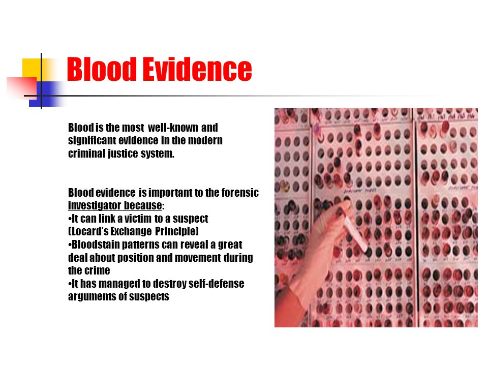 Blood Evidence Blood is the most well-known and
