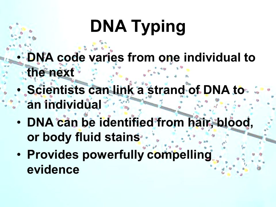 DNA Typing DNA code varies from one individual to the next