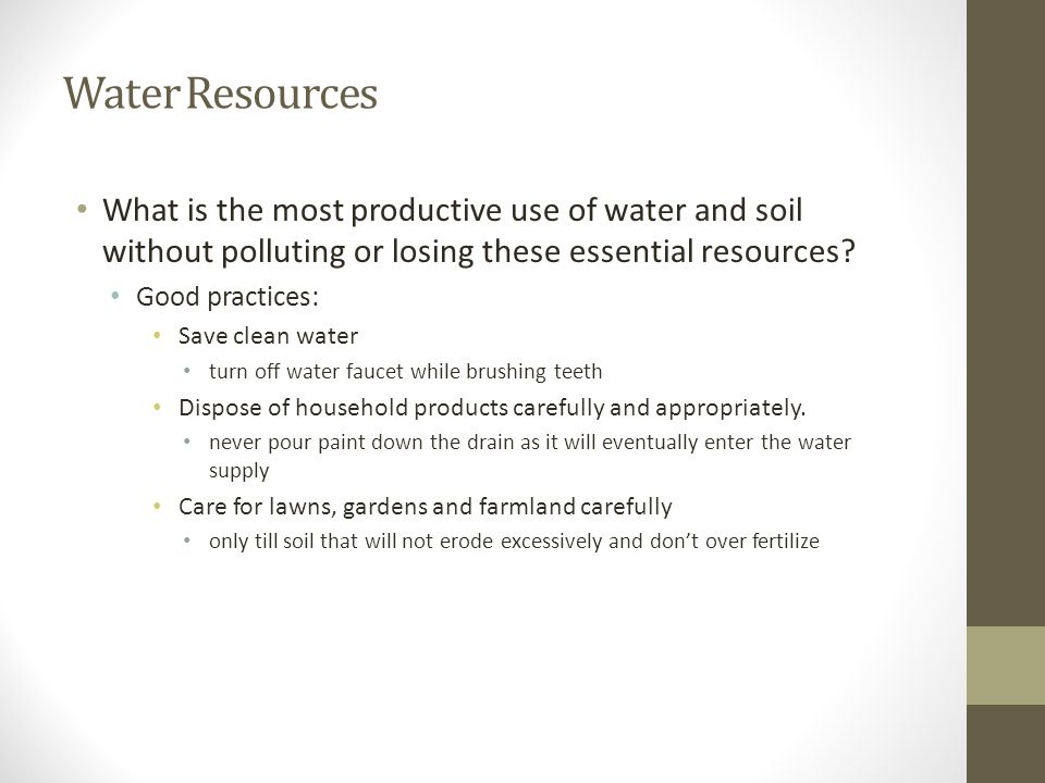 Water Resources What is the most productive use of water and soil without polluting or losing these essential resources