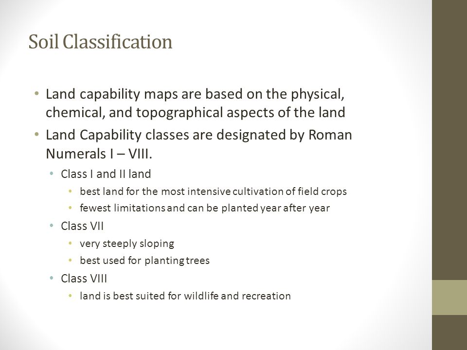 Soil Classification Land capability maps are based on the physical, chemical, and topographical aspects of the land.