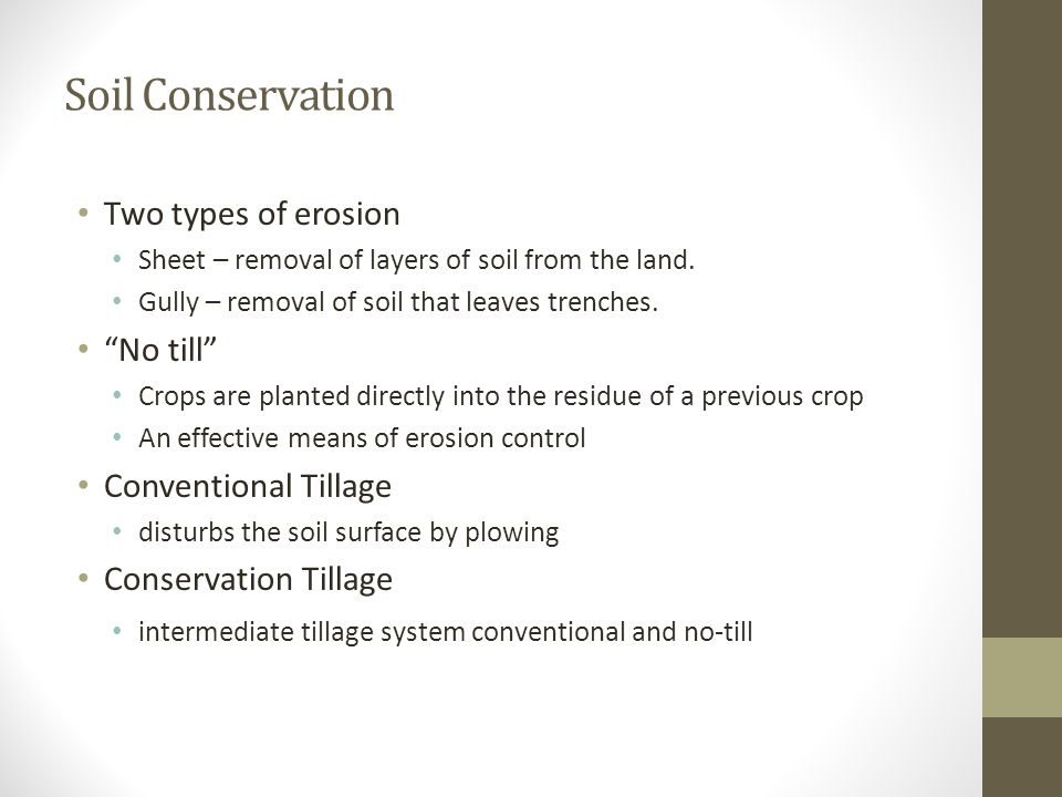 Soil Conservation Two types of erosion No till Conventional Tillage