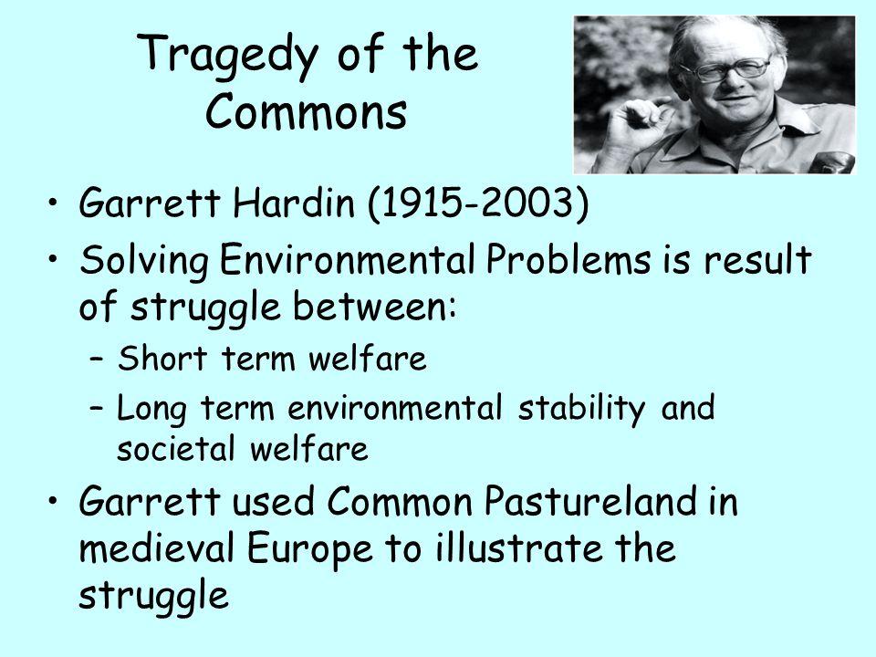Tragedy of the Commons Garrett Hardin (1915-2003)