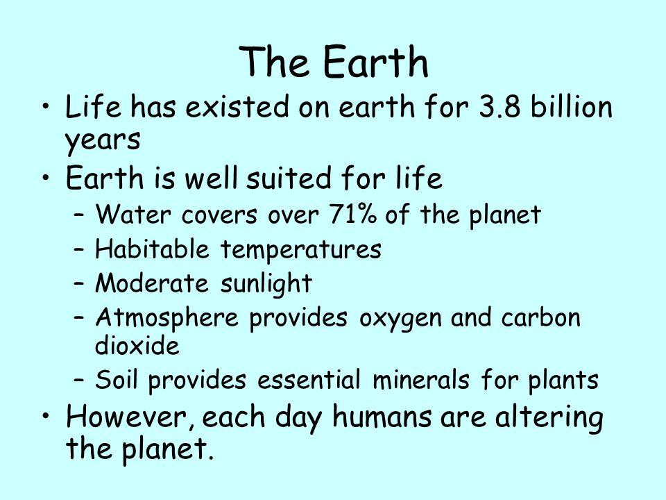 The Earth Life has existed on earth for 3.8 billion years