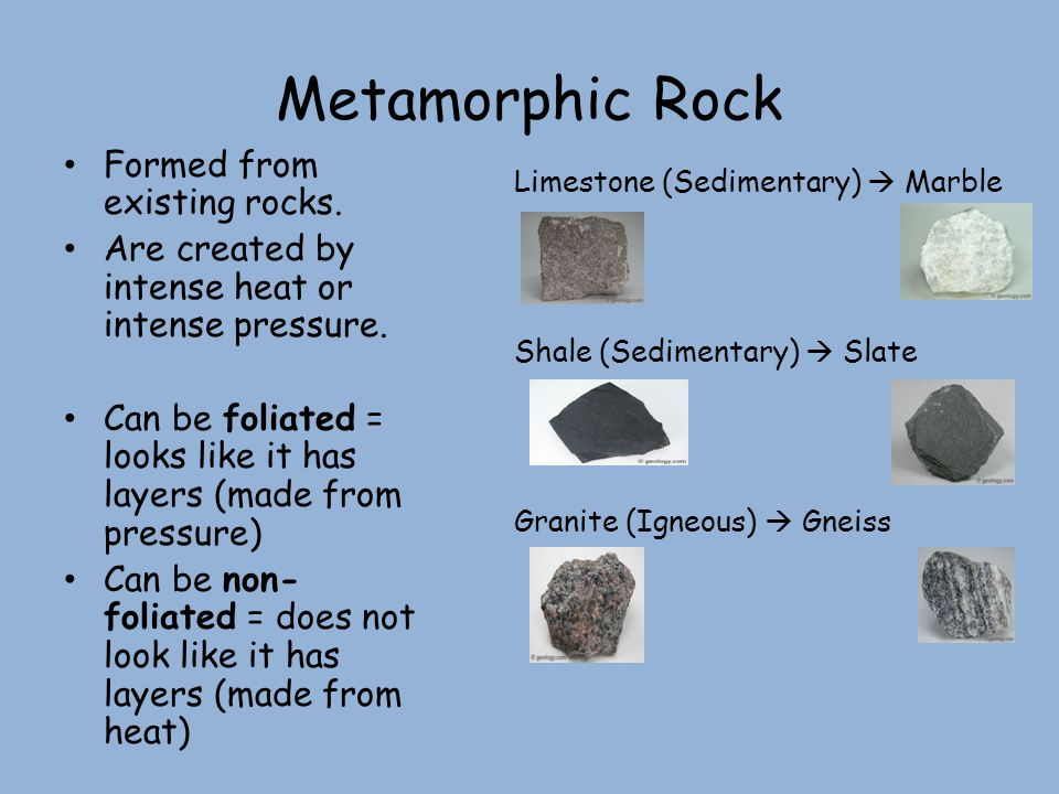 Metamorphic Rock Formed from existing rocks.