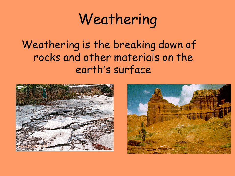 Weathering Weathering is the breaking down of rocks and other materials on the earth's surface