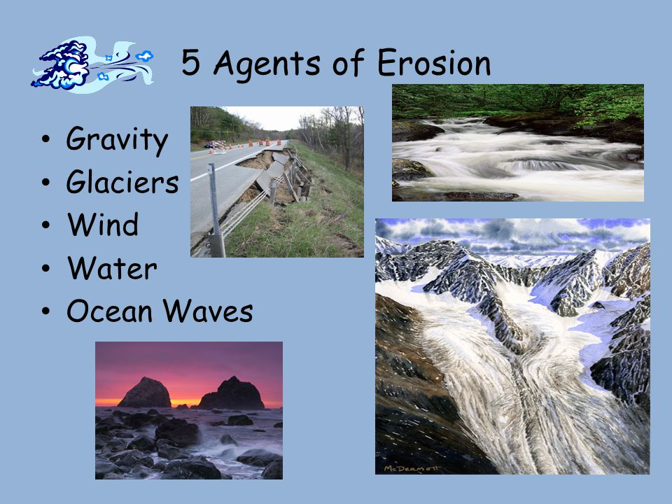 5 Agents of Erosion Gravity Glaciers Wind Water Ocean Waves 27