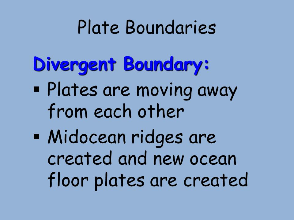 Plate Boundaries Divergent Boundary: Plates are moving away from each other.