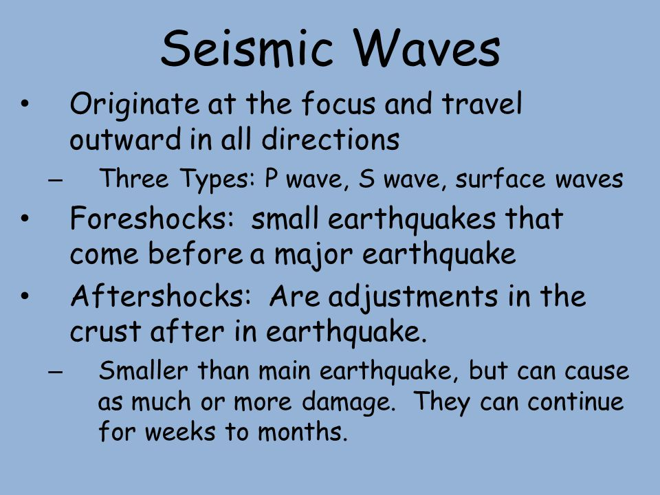 Seismic Waves Originate at the focus and travel outward in all directions. Three Types: P wave, S wave, surface waves.