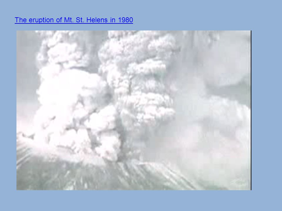 The eruption of Mt. St. Helens in 1980