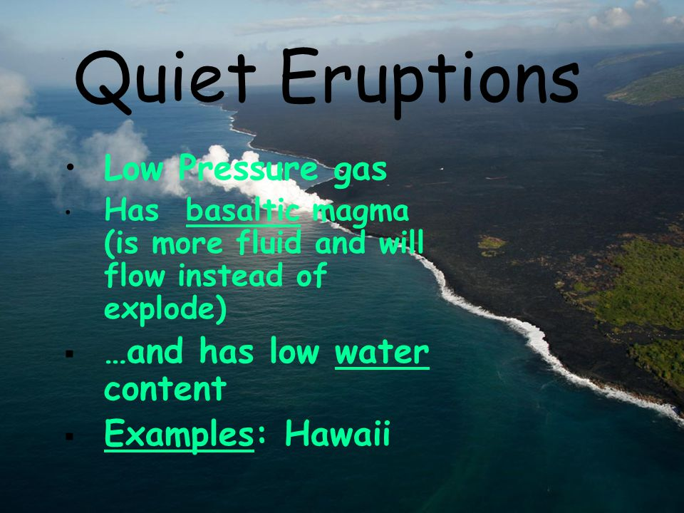 Quiet Eruptions Low Pressure gas …and has low water content