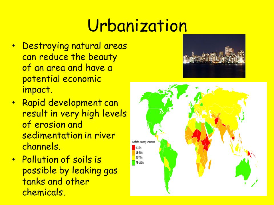 Urbanization Destroying natural areas can reduce the beauty of an area and have a potential economic impact.