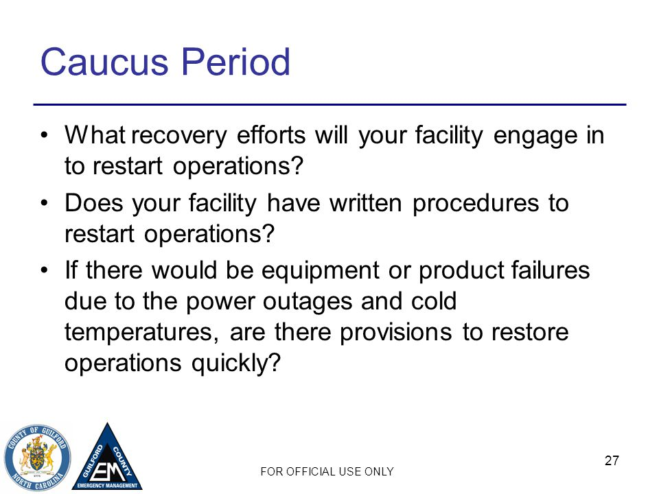 Caucus Period What recovery efforts will your facility engage in to restart operations