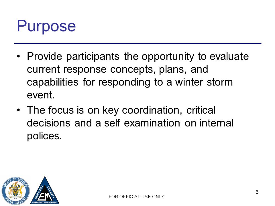 Purpose Provide participants the opportunity to evaluate current response concepts, plans, and capabilities for responding to a winter storm event.