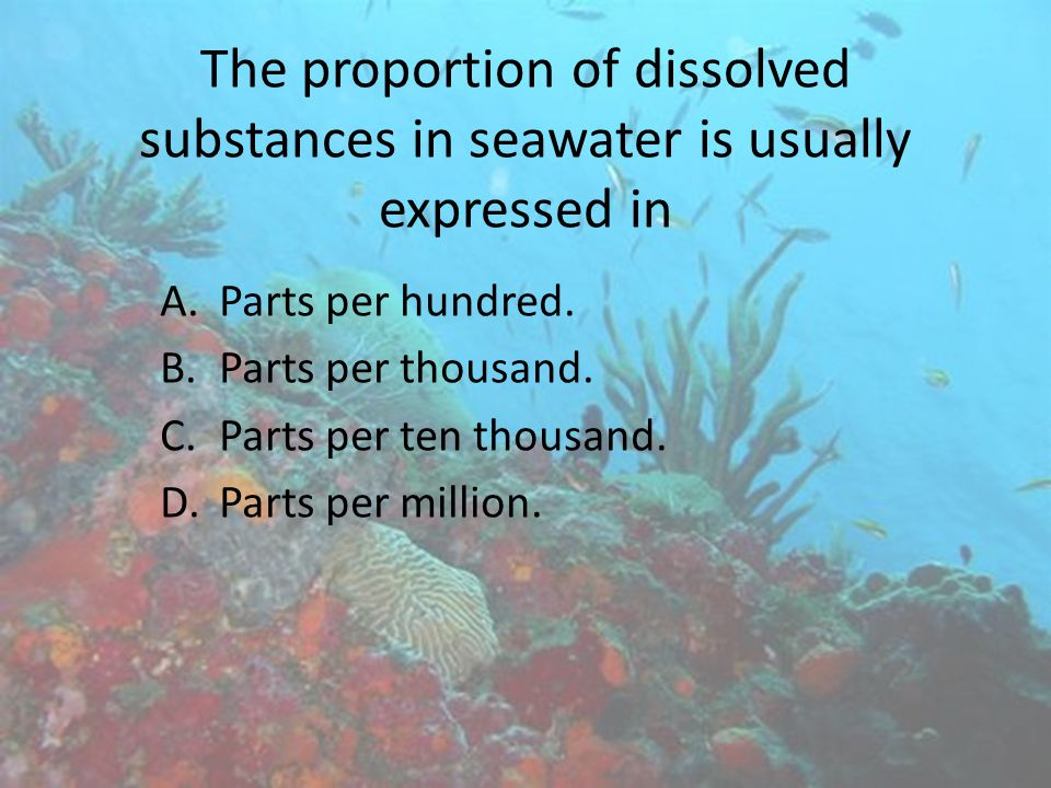The proportion of dissolved substances in seawater is usually expressed in