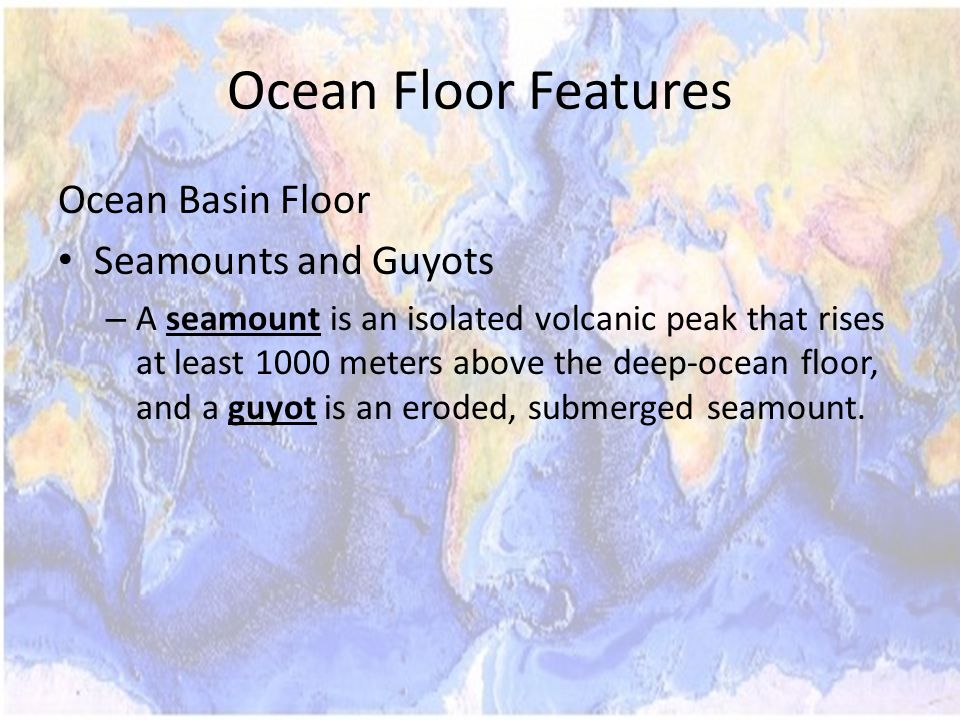 Ocean Floor Features Ocean Basin Floor Seamounts and Guyots
