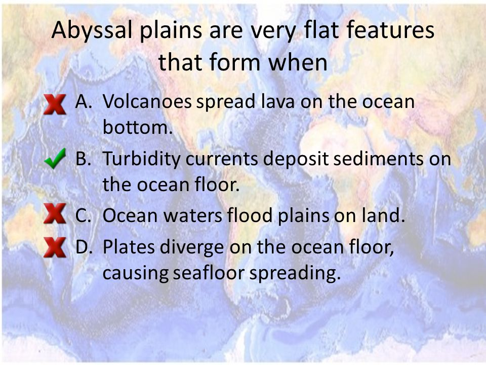 Abyssal plains are very flat features that form when