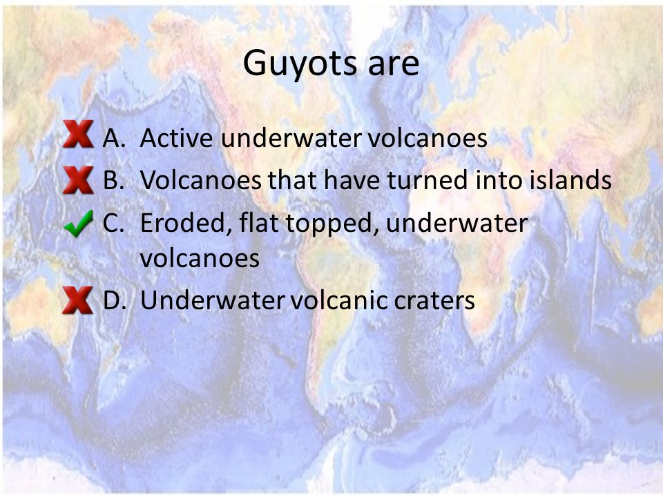 Guyots are Active underwater volcanoes
