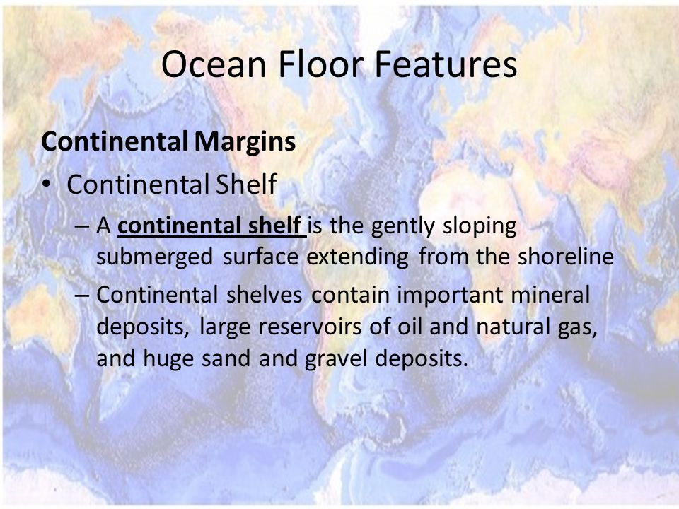 Ocean Floor Features Continental Margins Continental Shelf