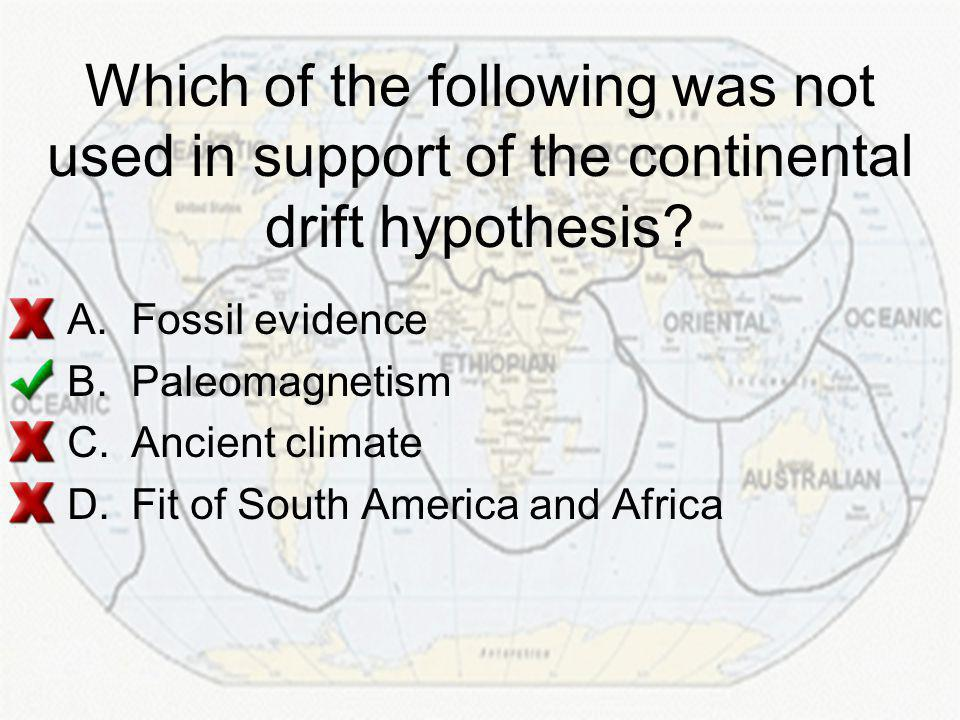 Which of the following was not used in support of the continental drift hypothesis