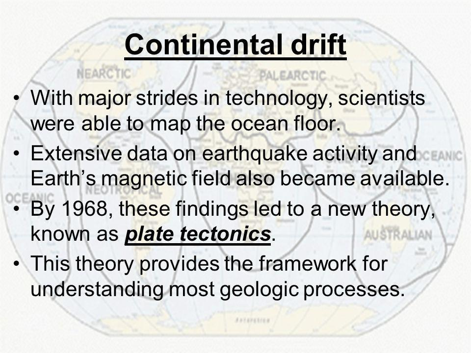 Continental drift With major strides in technology, scientists were able to map the ocean floor.