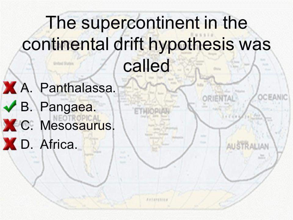 The supercontinent in the continental drift hypothesis was called