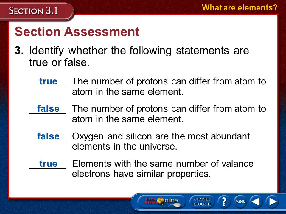 What are elements Section Assessment. 3. Identify whether the following statements are true or false.